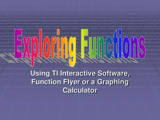 Using TI Interactive Software, Function Flyer or a Graphing Calculator