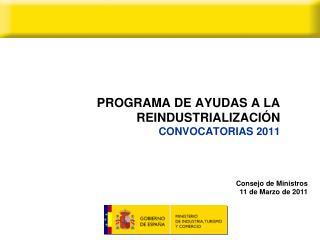 PROGRAMA DE AYUDAS A LA REINDUSTRIALIZACIÓN CONVOCATORIAS 2011