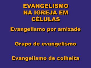 EVANGELISMO NA IGREJA EM CÉLULAS