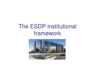 The ESDP institutional framework