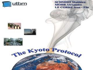 Climate change The UNFCC The Protocol of Kyoto The USA The European Union France Third World
