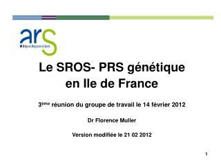 Le SROS- PRS génétique  en Ile de France 3 ème  réunion du groupe de travail le 14 février 2012