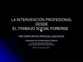 LA INTERVENCIÓN PROFESIONAL DESDE  EL TRABAJO SOCIAL FORENSE