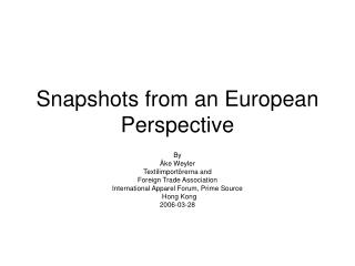 Snapshots from an European  Perspective