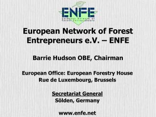 European Network of Forest Entrepreneurs e.V. – ENFE Barrie Hudson OBE, Chairman