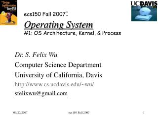 Ecs150 Fall 2007: Operating System 1: OS Architecture, Kernel,  Process
