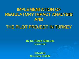 IMPLEMENTATION OF REGULATORY IMPACT ANALYSIS AND  THE PILOT PROJECT IN TURKEY