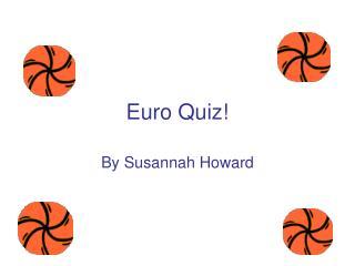 Euro Quiz!