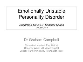 Emotionally Unstable  Personality Disorder Brighton & Hove GP Seminar Series 15 th  July 2013