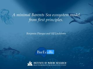 A minimal Barents Sea ecosystem model from first principles. Benjamin Planque and Ulf Lindstr�m