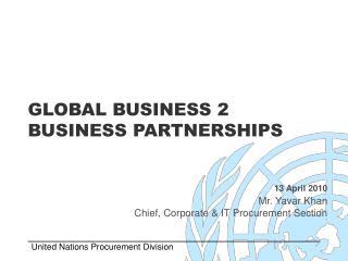 GLOBAL BUSINESS 2 BUSINESS PARTNERSHIPS  13 April 2010 Mr. Yavar Khan