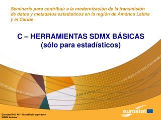 C – HERRAMIENTAS SDMX BÁSICAS  (sólo para estadísticos)