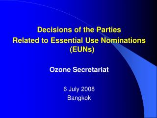 Decisions of the Parties Related to Essential Use Nominations (EUNs) Ozone Secretariat 6 July 2008