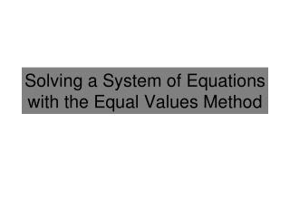 Solving a System of Equations with the Equal Values Method