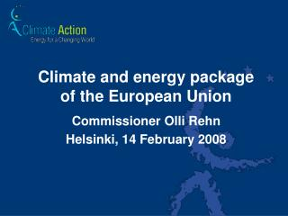 Climate and energy package of the European Union Commissioner Olli Rehn Helsinki, 14 February 2008