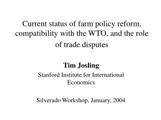 Current status of farm policy reform, compatibility with the WTO, and the role of trade disputes