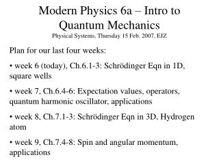Modern Physics 6a – Intro to Quantum Mechanics Physical Systems, Thursday 15 Feb. 2007, EJZ