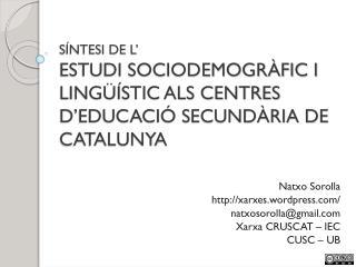 SÍNTESI DE L' ESTUDI SOCIODEMOGRÀFIC I LINGÜÍSTIC ALS CENTRES D'EDUCACIÓ SECUNDÀRIA DE CATALUNYA