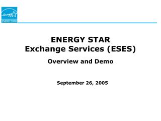 ENERGY STAR  Exchange Services (ESES) Overview and Demo