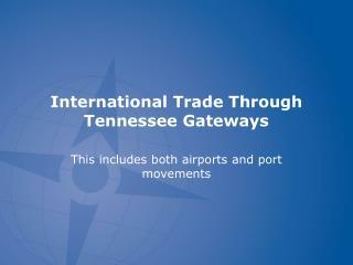 International Trade Through Tennessee Gateways