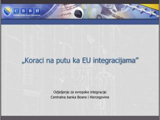 """"""" Koraci na putu ka EU integracijama"""""""