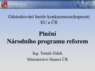 Plnění  Národního programu reforem Ing . Tomáš Zídek Ministerstvo financí ČR