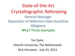 Ton Spek,  Utrecht University, The Netherlands ACA-Honolulu -  July  23, 2013