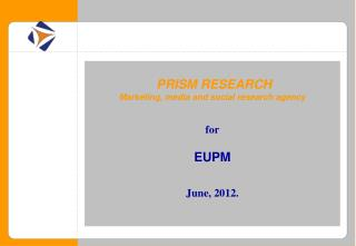 PRISM RESEARCH Marketing, media and social research agency for  EUPM June, 2012.