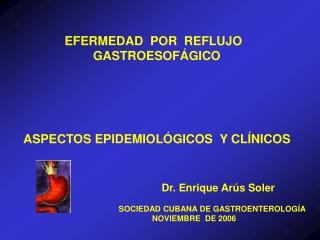 EFERMEDAD  POR  REFLUJO   GASTROESOFÁGICO ASPECTOS EPIDEMIOLÓGICOS  Y CLÍNICOS