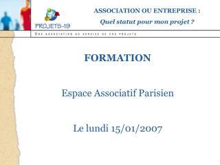 FORMATION  Espace Associatif Parisien  Le lundi 15/01/2007