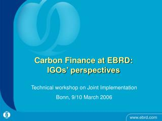 Carbon Finance at EBRD: IGOs� perspectives