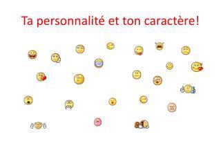 Ta personnalité et ton caractère!
