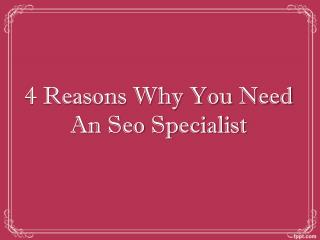 4 Reasons Why You Need An Seo Specialist