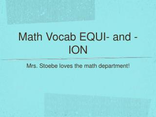 Math Vocab EQUI- and -ION