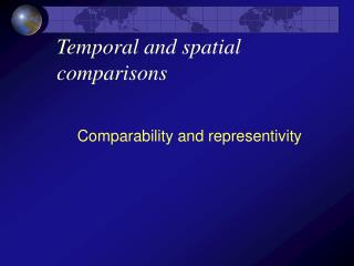 Temporal and spatial comparisons