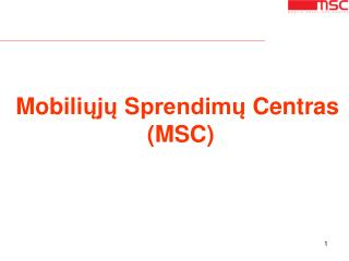 Mobili ųjų  S prendimų  Cent ras (MSC)