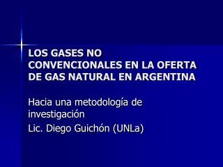 LOS GASES NO CONVENCIONALES EN LA OFERTA DE  GAS NATURAL EN  ARGENTINA