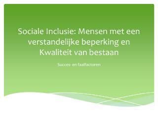 Sociale Inclusie: Mensen met een verstandelijke beperking en Kwaliteit van bestaan