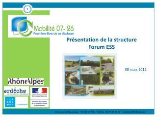 Présentation de la structure Forum ESS 08 mars 2012