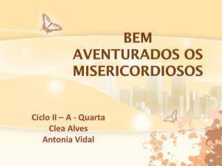 BEM  AVENTURADOS  OS MISERICORDIOSOS