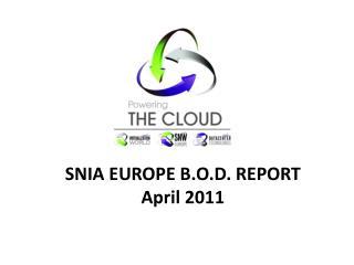 SNIA EUROPE B.O.D. REPORT April 2011