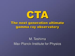 CTA The next generation ultimate gamma ray observatory
