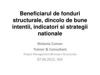 Beneficiarul de fonduri structurale, dincolo de bune intentii, indicatori si strategii nationale