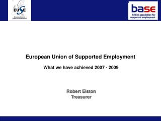 European Union of Supported Employment What we have achieved 2007 - 2009