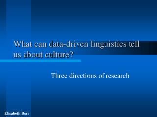 What can data-driven linguistics tell us about culture?
