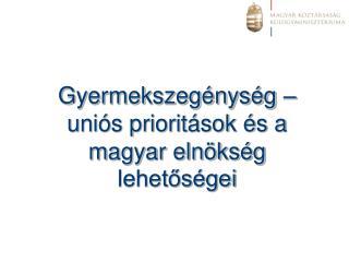Gyermekszegénység – uniós prioritások és a magyar elnökség lehetőségei