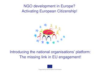 Introducing the national organisations� platform: The missing link in EU engagement!
