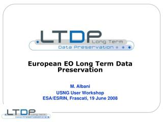European EO Long Term Data Preservation M. Albani USNG User Workshop
