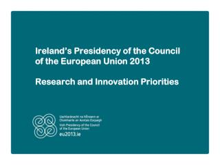 Ireland's Presidency of the Council of the European Union 2013 Research and Innovation Priorities