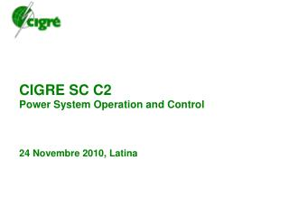 CIGRE SC C2 P ower System Operation and Control 24 Novembre 2010, Latina